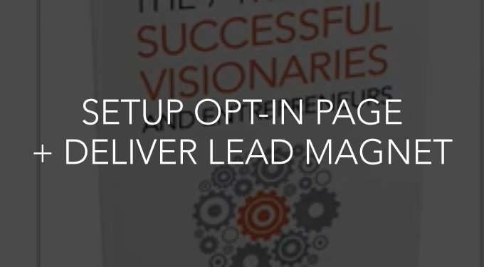 How To Setup An Opt-in Page And Deliver Your Lead Magnet